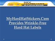 MyHardHatStickers.Com Provides Wrinkle-Free Hard Hat Labels