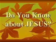 do you know about jesus