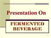 Presentation on FERMENTED BEVERAGE