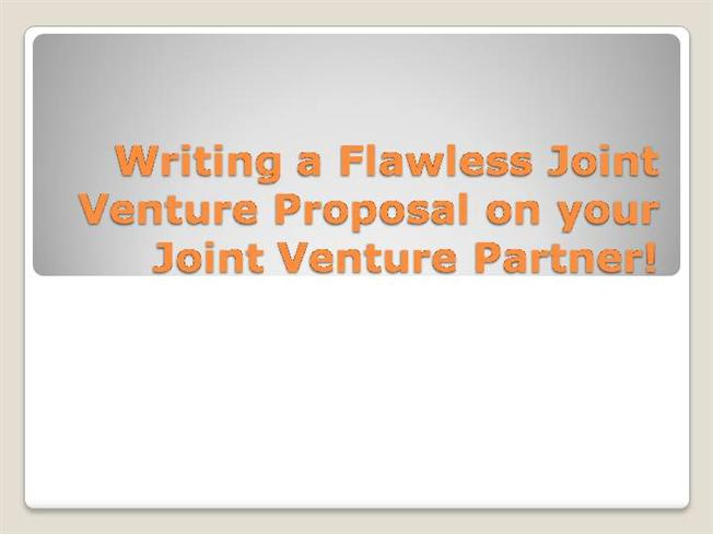 Writing A Flawless Joint Venture Proposal On Your Authorstream