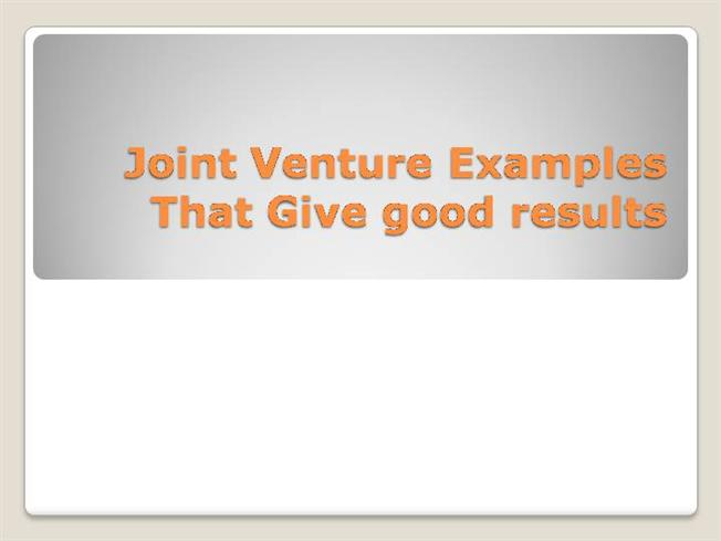 Joint Venture Examples that Give Good Results |authorSTREAM