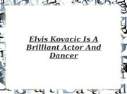 elvis kovacic is a brilliant actor and dancer