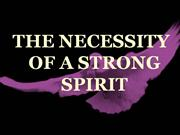 THE NECESSITY OF A STRONG SPIRIT part2