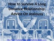 How to Survive A Long Distance Relationship: Advice On Jealousy