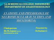 ANATOMY AND PHYSIOLOGY OF NEUROMUSCULAR JUNCTION AND MONITORING- RASHM