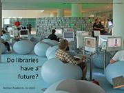 Do libraries have a future?