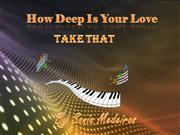 How Deep Is Your Love - Take That by Sonia Medeiros