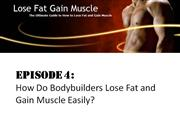 How do Bodybuilders Lose Fat and Gain Muscle Easily