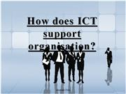 How does ICT support organisation 1