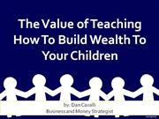 The Value of Teaching How to Build Wealth To Your Children