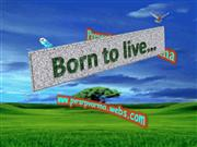 Born to live....