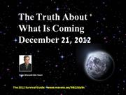The Truth About What Is Coming December 21 2012
