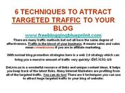 6 Techniques To Attrack Massive Targeted Traffic To Your Blog