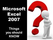 Microsoft Excel 2007, things you should KNOW