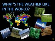 WHATS THE WEATHER LIKE IN THE WORLD