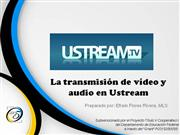 La transmisión de video y audio en Ustream