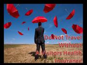 Do Not Travel Without a Visitors Health Insurance