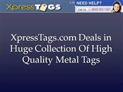 XpressTags.com Deals in Huge Collection Of High Quality Metal Tags