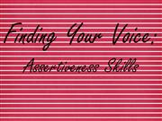 Finding Your Voice Assertive Skills