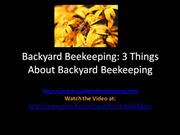 Backyard Beekeeping - 3 Things About Beekeeping