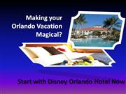 Making your Orlando Vacation Magical - Start with Disney Orlando Hotel