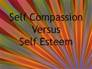 Self Compassion Versus Self esteem