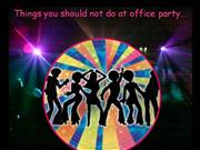 Things you should not do at office party