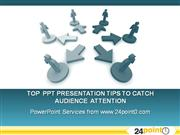 Top  PPT Presentation Tips To catch audience  attention