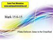Bible Study - Mark 15:6-15 Pilate Delivers Jesus to be crucified