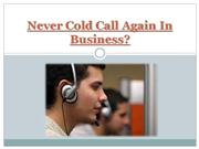 never cold call again in business?