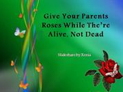 give your parents flowers while they are alive
