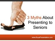 3 Myths About Presenting to Seniors