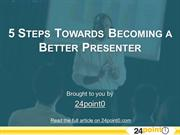 5 Steps Towards Becoming a Better Presenter