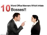 10 Worst Office Manners Which Irritate Bosses!!