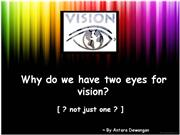 why we have two eyes...not just one..?