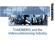 Session 1 - D12584.06 TANDBERG and the Videoconferening Industry