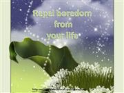 Repel boredom from your life