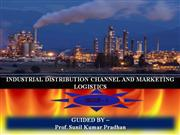 INDUSTRIAL DISTRIBUTION CHANNEL AND MARKETING LOGISTICS