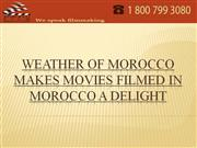 Weather Of Morocco Makes Movies filmed In Morocco a Delight