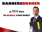 Banners Broker - New Way to Double Your Money