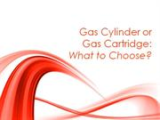 Gas Cylinder or Gas Cartridge - What to Choose