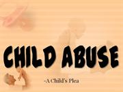 Child Abuse  - A Child's Plea