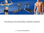5 Top Reasons You Should Buy a Bowflex Treadmill