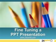 How to Fine tune your PowerPoint Presentations
