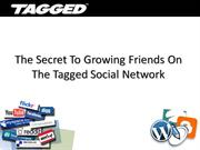 The Secret To Growing Your Friends On The Tagged Social Network