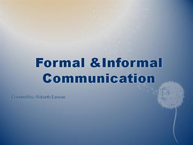 essay on formal and informal communication Formal and informal essaysessays fall into two broad categories: formal and informal the informal essay is often called the familia.