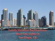 Family Vacation Destinations - Must See Sights in San Diego CA