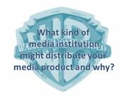 What kind of media institution might distribute your media product