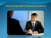A short interview with Timothy McCabe (PART-III)