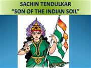 SACHIN TENDULKAR SON OF THE INDIAN SOIL